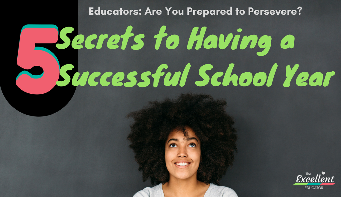 Educators are you prepared to persevere? 5 Secrets to having a successful school year!